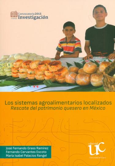 Los sistemas agroalimentarios localizados: Rescate del patrimonio quesero en México