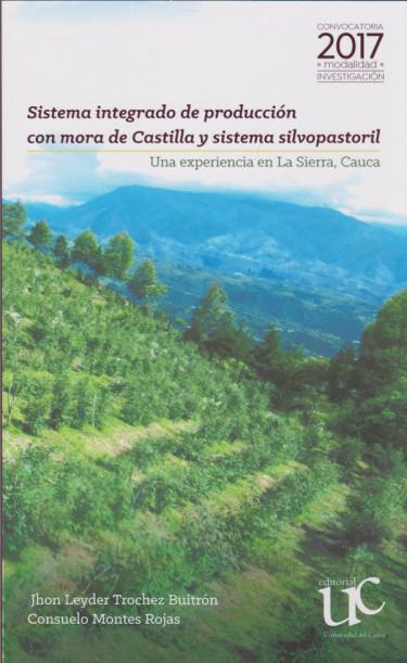 Sistema integrado de producción con mora de Castilla y sistema silvopastoril. Una experiencia en La Sierra, Cauca.