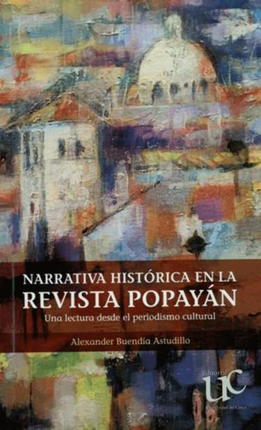 Narrativa histórica en la Revista Popayán. Una lectura desde el periodismo cultural.