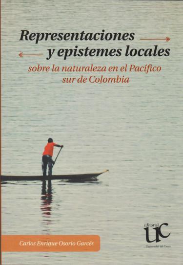 Representaciones y epistemes locales. Sobre la naturaleza en el Pacífico sur de Colombia