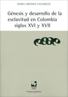 Génesis y desarrollo de la esclavitud en Colombia. Siglos XVI y XVII