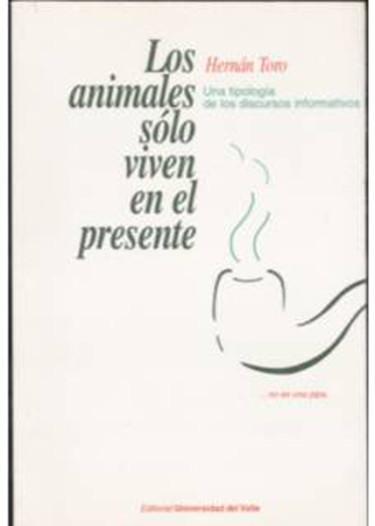 Los animales sólo viven en el presente. Una tipología de los discursos informativos