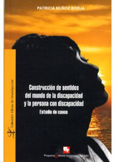 Construcción de sentidos del mundo de la discapacidad y la persona con discapacidad. Estudio de casos