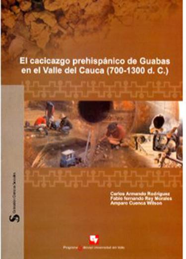 El cacicazgo prehispánico de Guabas en el Valle del Cauca (700-1300 d.C.)