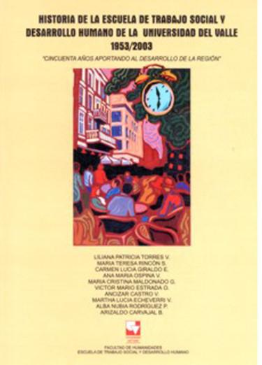 Historía de la Escuela de Trabajo Social y Desarrollo Humano de la Universidad del Valle 1953/2003