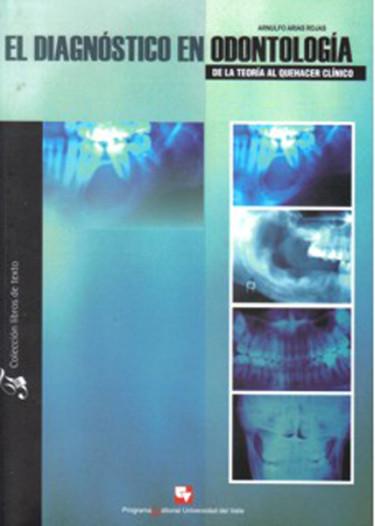 El diagnóstico en odontología. De la teoría al quehacer clínico