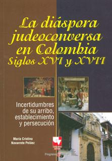 La diáspora judeoconversa en Colombia, siglos XVI y XVII. Incertidumbres de su arribo, establecimiento y persecución