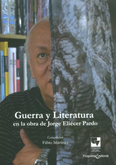 Guerra y literatura en la obra de Jorge Eliécer Pardo