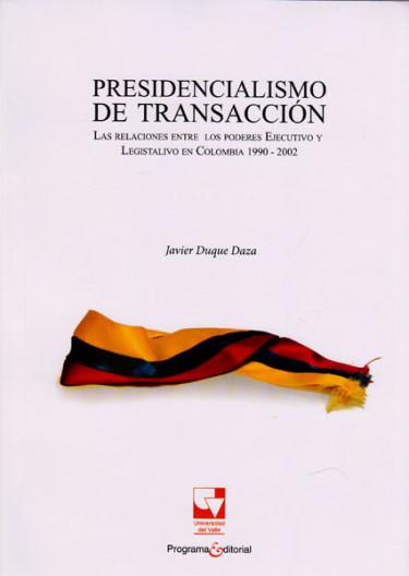 Presidencialismo de transacción.Las relaciones entre los poderes Ejecutivo y Legislativo en Colombia 1990-2002