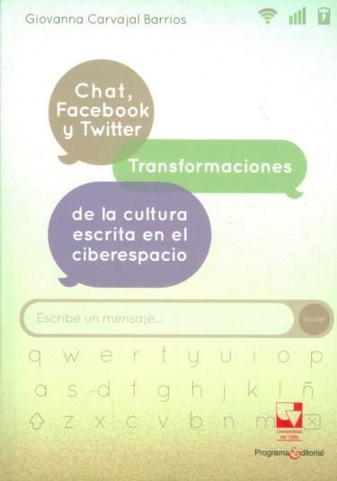 Chat, Facebook y Twitter. Transformaciones de la cultura escrita en el ciberespacio