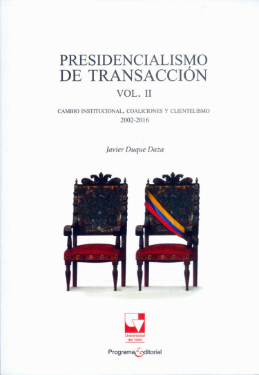Presidencialismo de transacción Vol. II. Cambio institucional, coaliciones y clientelismo 2002-2016