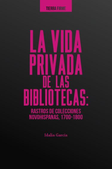 La vida privada de las bibliotecas: rastros de colecciones novohispanas (1700-1800)