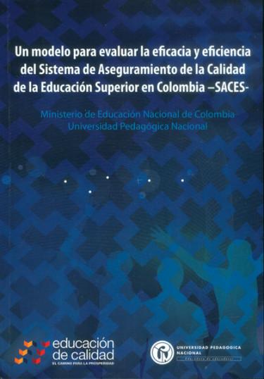 Un modelo para evaluar la eficacia y eficiencia del Sistema de aseguramiento de la calidad de la educación superior en Colombia - SACES -