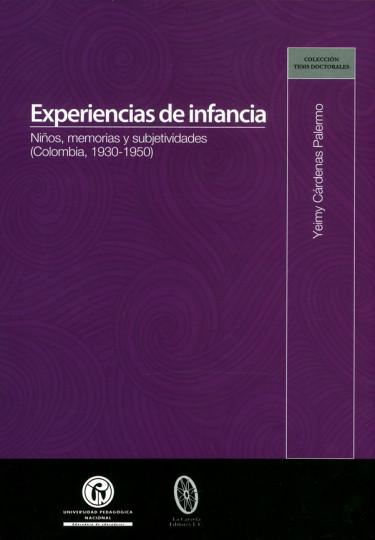 Experiencias de infancia. Niños, memorias y subjetividades (Colombia, 1930-1950)