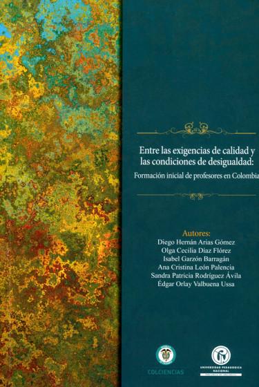 Entre las exigencias de calidad y las condiciones de desigualdad: Formación inicial de profesores en Colombia