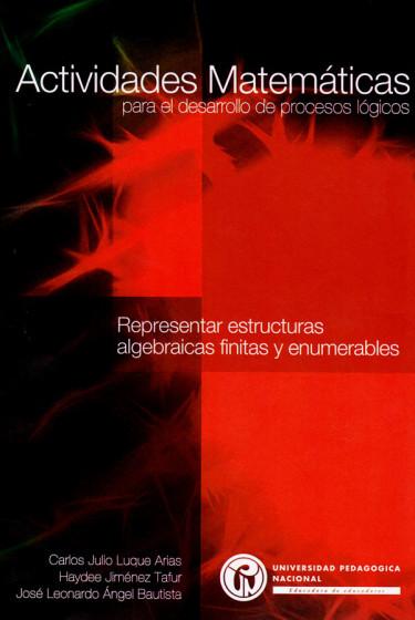 Actividades matemáticas para el desarrollo de procesos lógicos: representar estructuras algebraicas finitas y enumerables