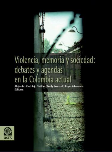 Violencia, memoria y sociedad: debates y agendas en al Colombia actual