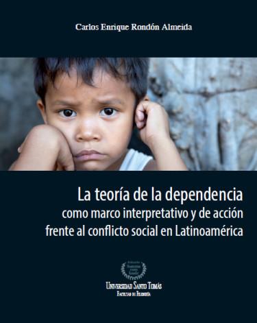 La teoría de la dependencia como marco interpretativo y de acción frente al conflicto social en Latinoamérica