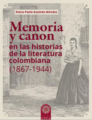 Memoria y canon en las historias de la literatura colombiana (1867 - 1944)