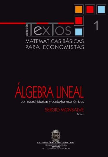 Matemáticas básicas para economistas. Vol. 1. Álgebra lineal (Con notas históricas y contextos económicos)