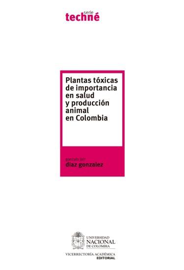 Plantas tóxicas de importancia en salud y producción animal en Colombia