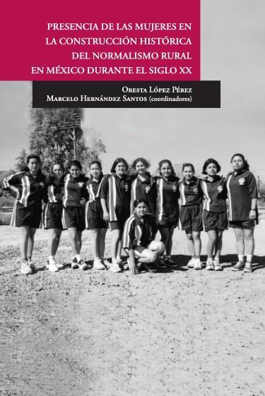 Presencia de las mujeres en la construcción histórica del normalismo rural en México durante el siglo xx