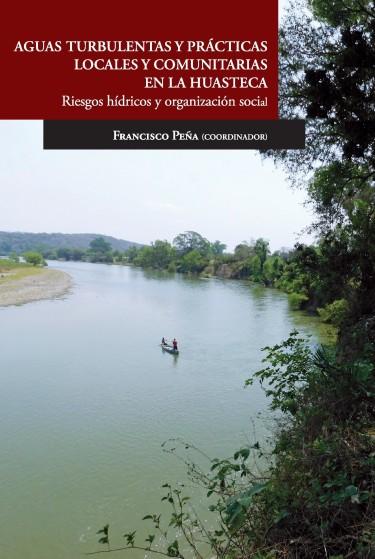 Aguas turbulentas y prácticas locales y comunitarias en la Huasteca