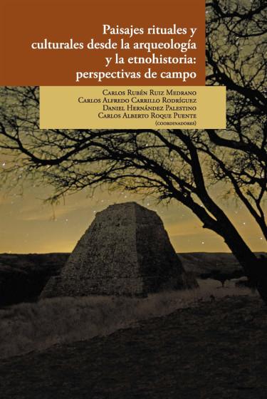Paisajes rituales y culturales desde la arqueología y la etnohistoria: perspectivas de campo.