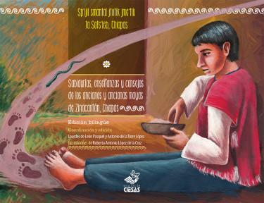 Sabidurías, enseñanzas y consejos de los ancianos y ancianas mayas de Zinacantán, Chiapas