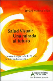 Salud visual: una mirada al futuro. Un recorrido por más de 25 años de actividad profesional