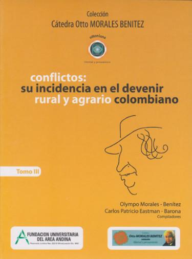 Conflictos: su incidencia en el devenir rural y agrario colombiano Tomo III