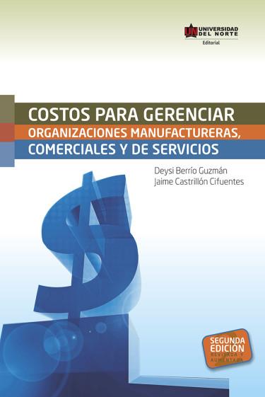 Costos para gerenciar organizaciones manufactureras, comerciales y de servicios. 2da edición revisada y aumentada