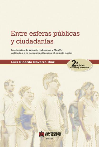 Entre esferas públicas y ciudadanías. 2da edición. Revisada y aumentada