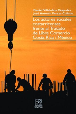 Los actores sociales costarricenses frente al tratado de libre comercio Costa Rica / México