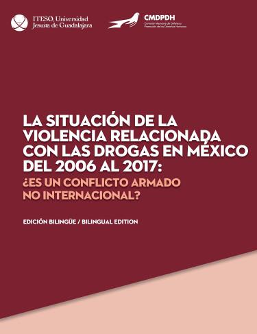 La situación de la violencia relacionada con las drogas en México del 2006 al 2017: ¿es un conflicto armado no internacional?