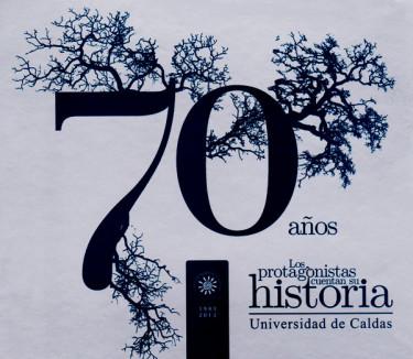 70 años: los protagonistas cuentan su historia: Universidad de Caldas
