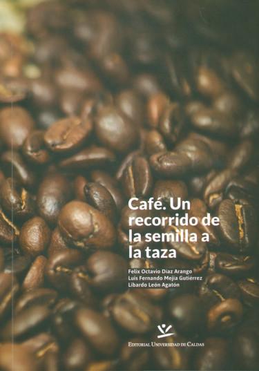 Café. Un recorrido de la semilla a la taza