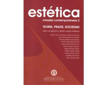 Estética. Miradas contemporáneas 2. Teoría, Praxis, Sociedad