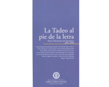 La Tadeo al pie de la letra. Tercer encuentro de escritores 2007-2008
