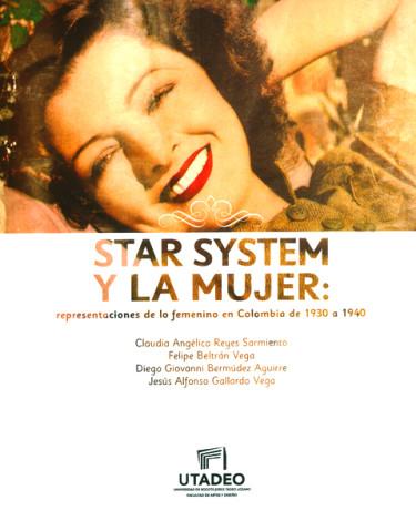 Star system y la mujer. Representaciones de lo femenino en Colombia de 1930 a 1940