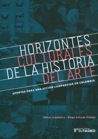 Horizontes culturales de la historia del arte. Aportes para una acción compartida en Colombia