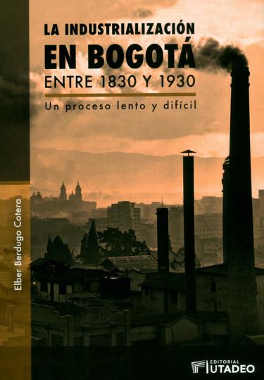 La industrialización en Bogotá entre 1830 y 1930