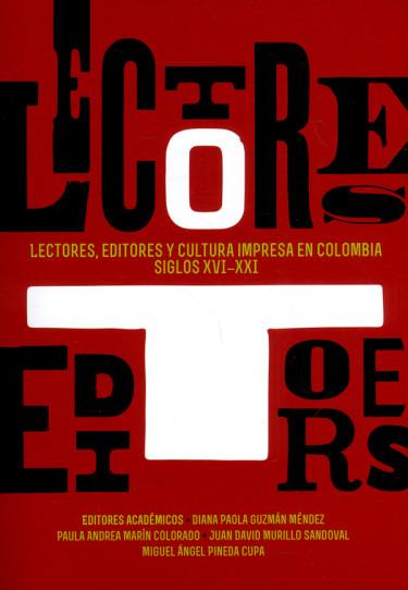 Lectores, editores y cultura impresa en Colombia siglos XVI-XXI