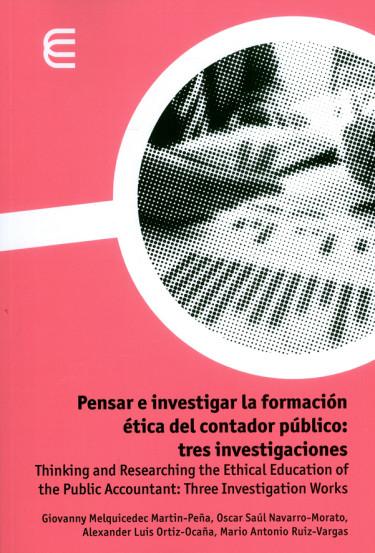 Pensar e investigar la formación ética del contador público: tres investigaciones.