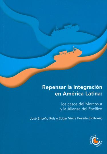 Repensar la integración en América Latina: Los casos del Mercosur y la Alianza del Pacífico
