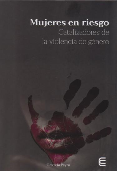 Mujeres en Riesgo. Catalizadores de la violencia de género.