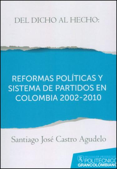 Del dicho al hecho: reformas políticas y sistemas de partidos en Colombia 2002 - 2010