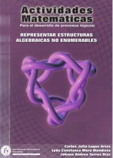 Actividades matemáticas para el desarrollo de procesos lógicos: representar estructuras algebraicas no enumerables (Tomo II)