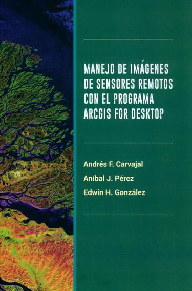 Manejo de imágenes de sensores remotos con el programa ARCGIS FOR DESKTOP