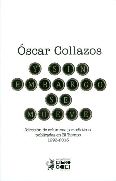 Y sin embargo se mueve. Selección de columnas periodísticas públicas en El Tiempo 1993-2013